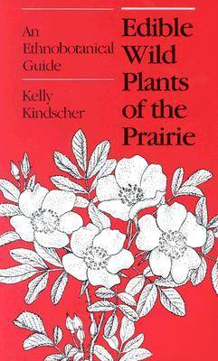 Edible Wild Plants of the Prairie: An Ethnobotanical Guide (Paperback)