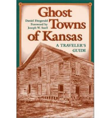 Ghost Towns of Kansas: A Traveller's Guide (Paperback)