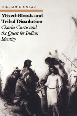 Mixed Bloods and Tribal Dissolution: Charles Curtis and the Quest for Indian Identity (Hardback)