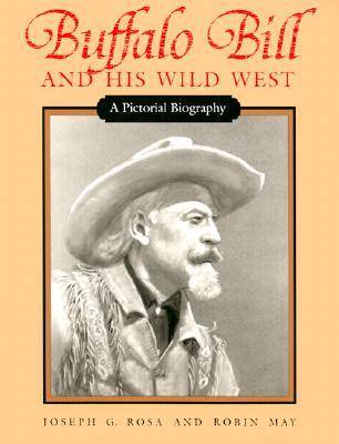 Buffalo Bill and His Wild West: A Pictorial Biography (Paperback)
