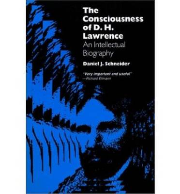 The Consciousness of D.H. Lawrence: An Intellectual Biography (Paperback)
