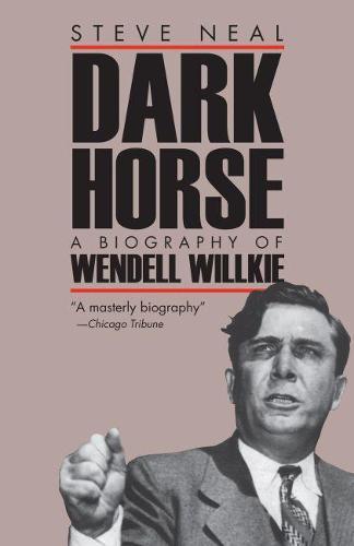 Dark Horse: Biography of Wendell Wilkie (Paperback)
