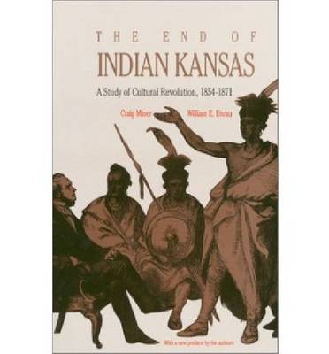 The End of Indian Kansas: Study in Cultural Revolution, 1854-71 (Paperback)