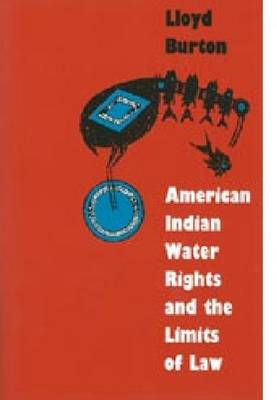 American Indian Water Rights and the Limits of Law - Development of Western Resources (Hardback)