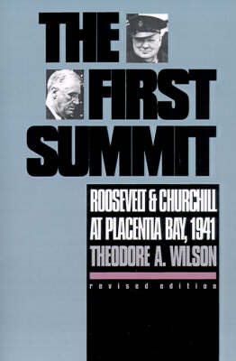 The First Summit: Roosevelt and Churchill at Placentia Bay, 1941 - Modern War Studies (Paperback)