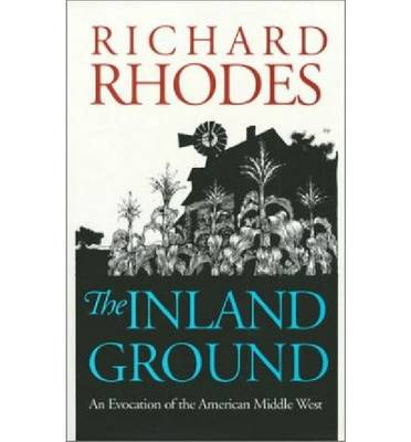 The Inland Ground: An Evocation of the American Middle West (Paperback)