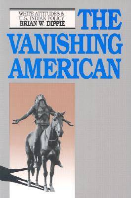 The Vanishing American: White Attitudes and United States Indian Policy (Paperback)