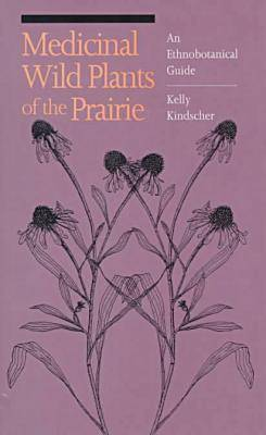 Medicinal Wild Plants of the Prairie: An Ethnobotanical Guide (Hardback)