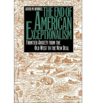 The End of American Exceptionalism: Frontier Anxiety from the Old West to the New Deal (Hardback)