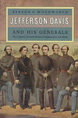 Jefferson Davis and His Generals: The Failure of Confederate Command in the West - Modern War Studies (Paperback)