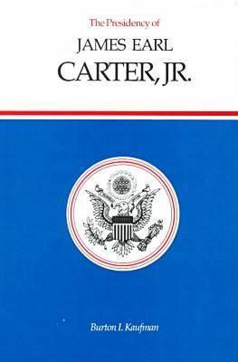 The Presidency of James Earl Carter, Jr. - American Presidency Series (Hardback)