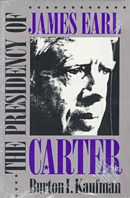 The Presidency of James Earl Carter, Jr - American Presidency Series (Paperback)