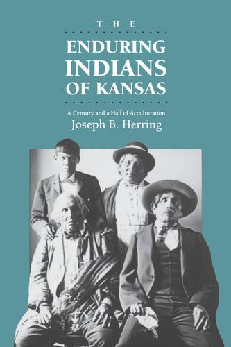 The Enduring Indians of Kansas: Century and a Half of Acculturation (Paperback)