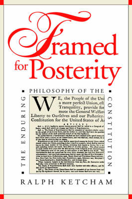 Framed for Posterity: Enduring Philosophy of the Constitution - American Political Thought (Hardback)