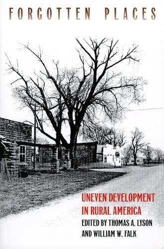 Forgotten Places: Uneven Development in Rural America (Paperback)