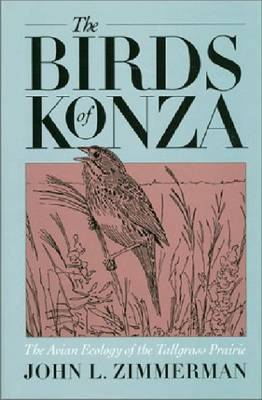 The Birds of Konza: The Avian Ecology of the Tallgrass Prairie (Hardback)