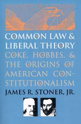 Common Law and Liberal Theory: Coke, Hobbes and the Origins of American Constitutionalism (Paperback)