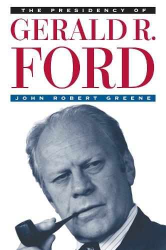 The Presidency of Gerald R. Ford - American Presidency Series (Hardback)