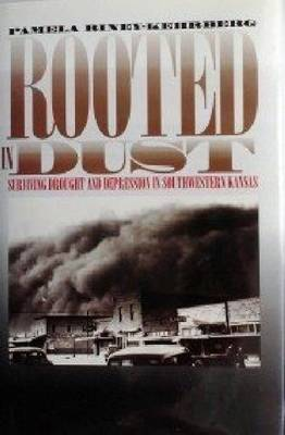 Rooted in Dust: Surviving Drought and Depression in Southwestern Kansas (Hardback)