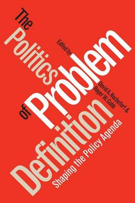 Politics of Problem Definition: Shaping the Policy Agenda (Paperback)