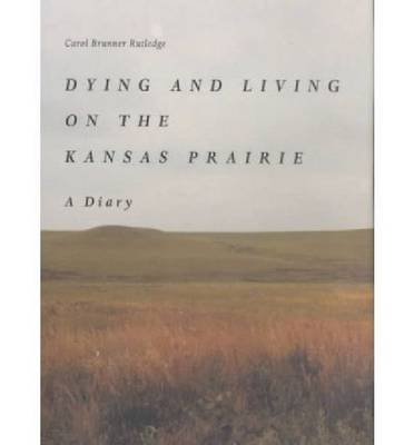 Dying and Living on the Kansas Prairie: A Diary (Hardback)