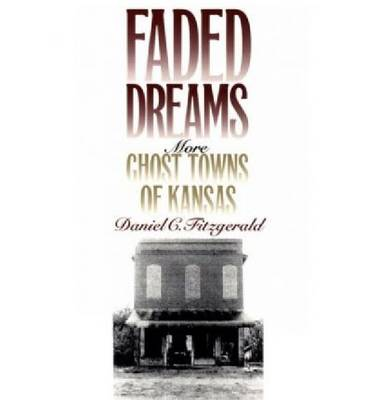 Faded Dreams: More Ghost Towns of Kansas (Paperback)