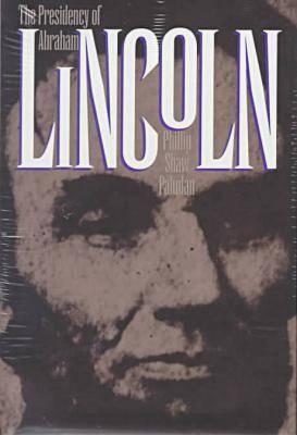 The Presidency of Abraham Lincoln - American Presidency Series (Hardback)