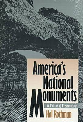 America's National Monuments: Politics of Preservation - Development of Western Resources (Paperback)