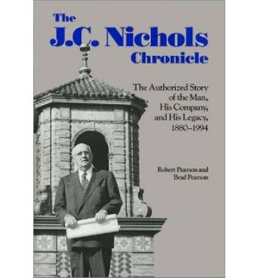 J.C.Nichols Chronicle: The Authorized Story of the Man and His Company (Hardback)