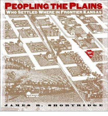 Peopling the Plains: Who Settled Where in the Frontier Kansas (Hardback)