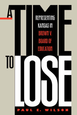 A Time to Lose: Representing Kansas in Brown vs Board of Education (Hardback)