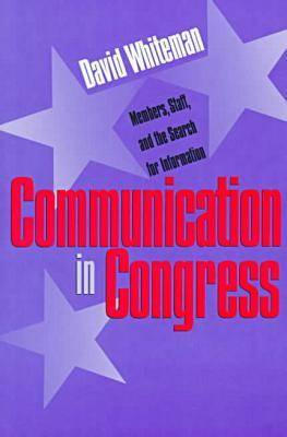 Communication in Congress: Members, Staff and the Search for Information - Studies in Government and Public Policy (Paperback)