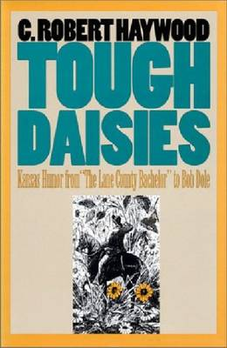 Tough Daisies: Kansas Humor from the Lane County Bachelor to Bob Dole (Hardback)