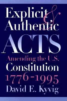 Explicit and Authentic Acts: Amending the US Constitution, 1776-1995 (Hardback)
