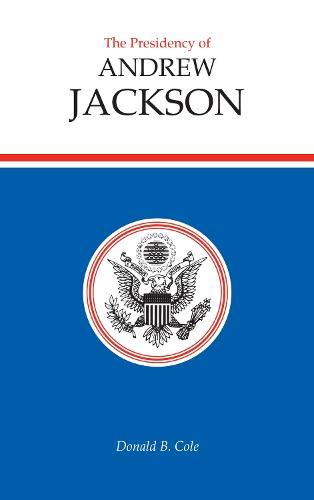 The Presidency of Andrew Jackson - American Presidency Series (Paperback)