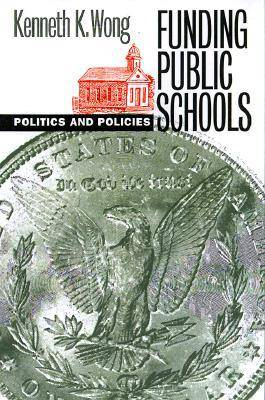 Funding Public Schools: Politics and Policies - Studies in Government and Public Policy (Paperback)