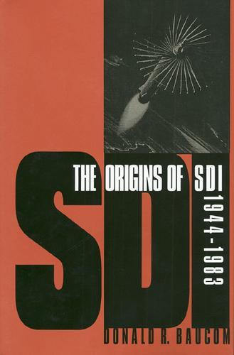 The Origins of SDI 1944-1983 - Modern War Studies (Paperback)
