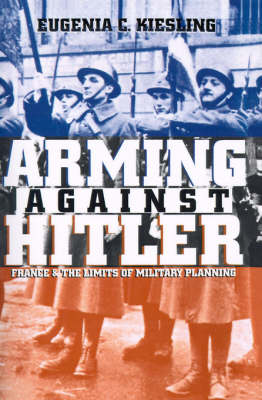 Arming Against Hitler: France and the Limits of Military Planning (Paperback)