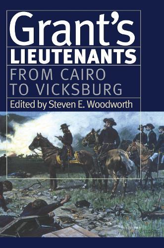 Grant's Lietenants v. 1; From Cairo to Vicksburg - Modern War Studies (Hardback)