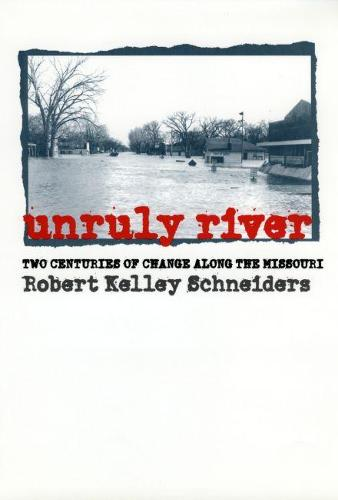 Unruly River: Two Centuries of Change Along the Missouri (Paperback)
