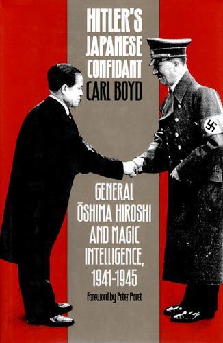 Hitler's Japanese Confidant: General Oshima Hiroshi and MAGIC Intelligence, 1941-1945 (Paperback)