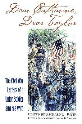 Dear Catharine, Dear Taylor: The Civil War Letters of a Union Soldier and His Wife - Modern War Studies (Hardback)