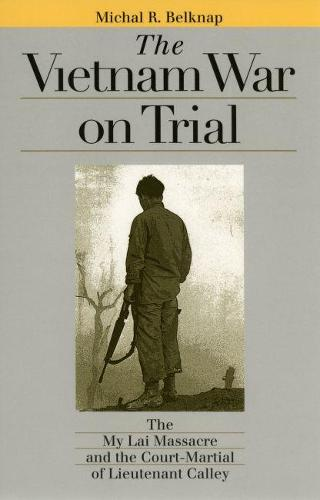 The Vietnam War on Trial: The My Lai Massacre and Court-martial of Lieutenant Calley - Landmark Law Cases and American Society (Paperback)