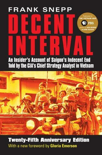 Decent Interval-An Insider'S Account Of Saigon'S Indecent End Told By The Cia' Chief Strate (Paperback)