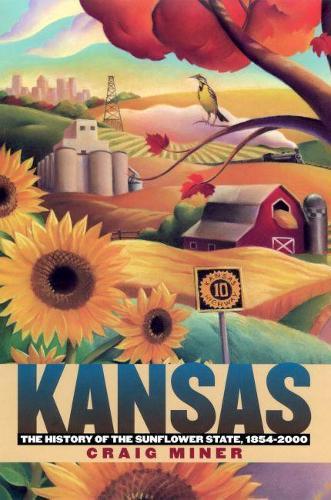Kansas: The History of the Sunflower State, 1854-2000 (Hardback)