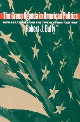 The Green Agenda in American Politics: New Strategies for the Twenty-First Century - Studies in Government and Public Policy (Paperback)