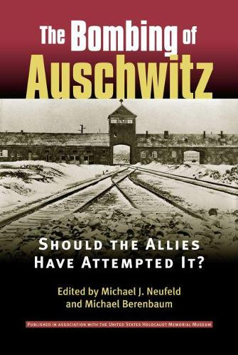 The Bombing of Auschwitz: Should the Allies Have Attempted it? (Paperback)