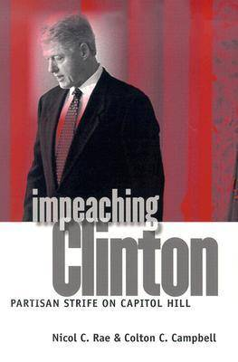Impeaching Clinton: Partisan Strife on Capitol Hill - Studies in Government and Public Policy (Paperback)