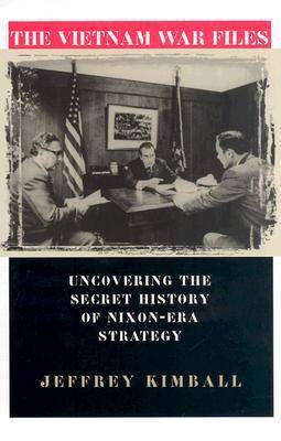 The Vietnam War Files: Uncovering the Secret History of Nixon-Era Strategy (Hardback)