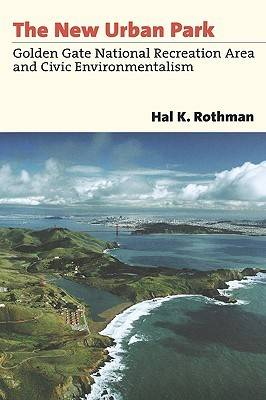 The New Urban Park: Golden Gate National Recreation Area and Civic Environmentalism (Hardback)